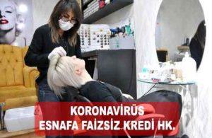 Koronavirüs Esnafa Hibe Faizsiz Kredi (3, 6 Ay Ödemesiz Verilir mi?)