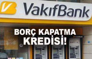 Vakıfbank Borç Kapatma Kredisi 3 Ay Ödemesiz Nasıl Alınır?