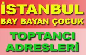 İstanbul'daki Tüm Bay Bayan Çocuk Giyim Toptancıların Adresleri